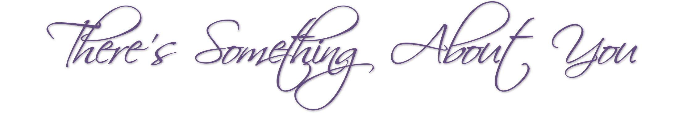 There's Something About You Logo